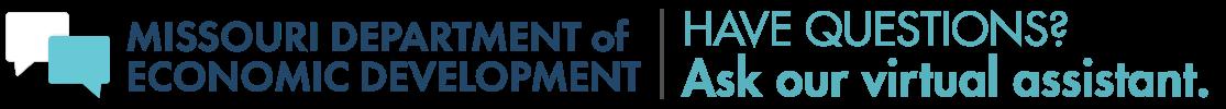 Missouri Department of Economic Development - Have Questions? Ask our virtual assistant.